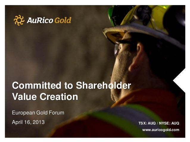 Committed to ShareholderValue CreationEuropean Gold ForumApril 16, 2013 TSX: AUQ / NYSE: AUQwww.auricogold.com