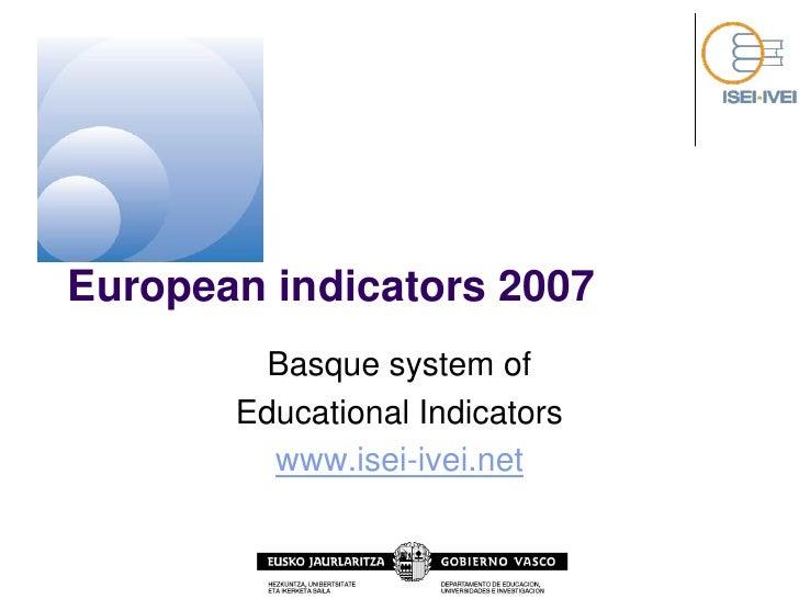 European indicators 2007          Basque system of        Educational Indicators          www.isei-ivei.net