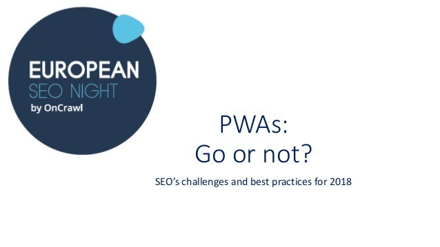 PWAs: Go or not? SEO's challenges and best practices for 2018