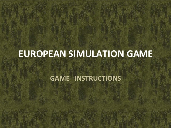 EUROPEAN SIMULATION GAME GAME  INSTRUCTIONS