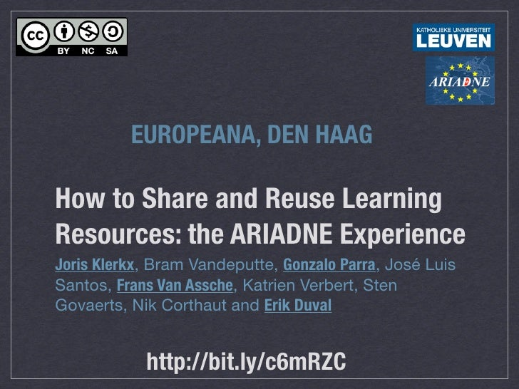 EUROPEANA, DEN HAAG  How to Share and Reuse Learning Resources: the ARIADNE Experience Joris Klerkx, Bram Vandeputte, Gonz...