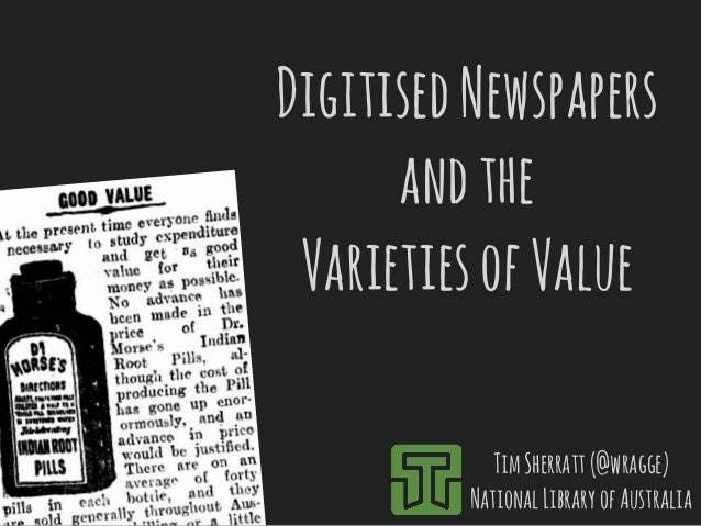 Digitised Newspapers  and the  Varieties of Value  Tim Sherratt (@wragge)  National Library of Australia