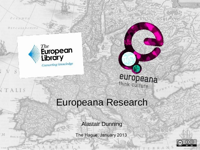 Europeana Research Alastair Dunning The Hague, January 2013