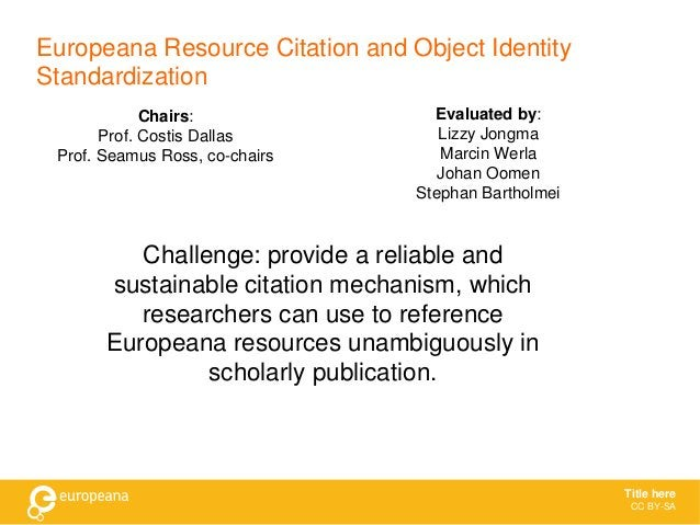 Europeana Resource Citation and Object Identity Standardization Chairs: Prof. Costis Dallas Prof. Seamus Ross, co-chairs T...