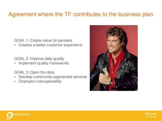 Agreement where the TF contributes to the business plan GOAL 1: Create value for partners • Creates a better customer expe...