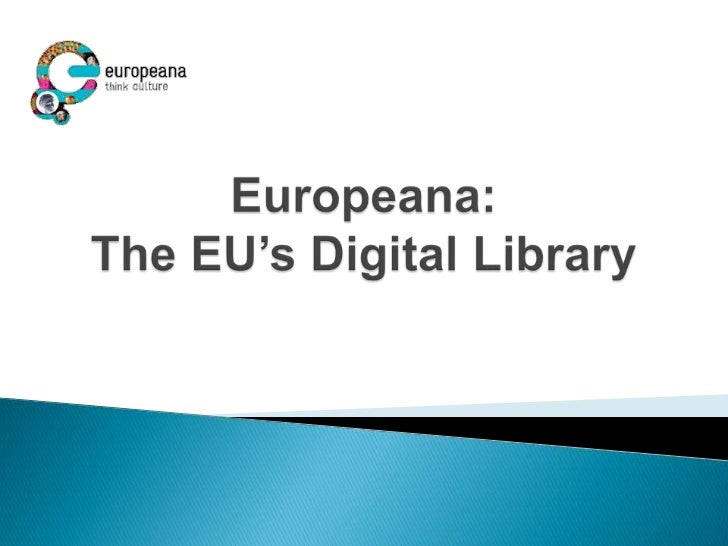    Europeana is a gateway to the digital resources of    Europe's museums, libraries, archives and audio-    visual colle...