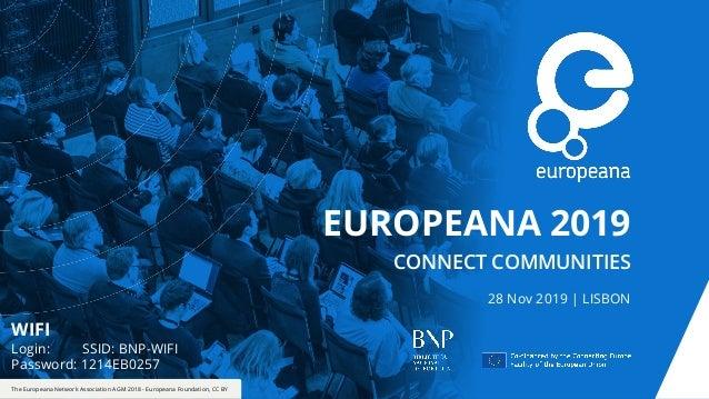 EUROPEANA 2019 CONNECT COMMUNITIES 28 Nov 2019 | LISBON The Europeana Network Association AGM 2018 - Europeana Foundation,...