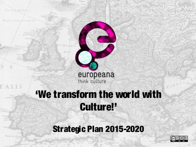 'We transform the world with Culture!' Strategic Plan 2015-2020