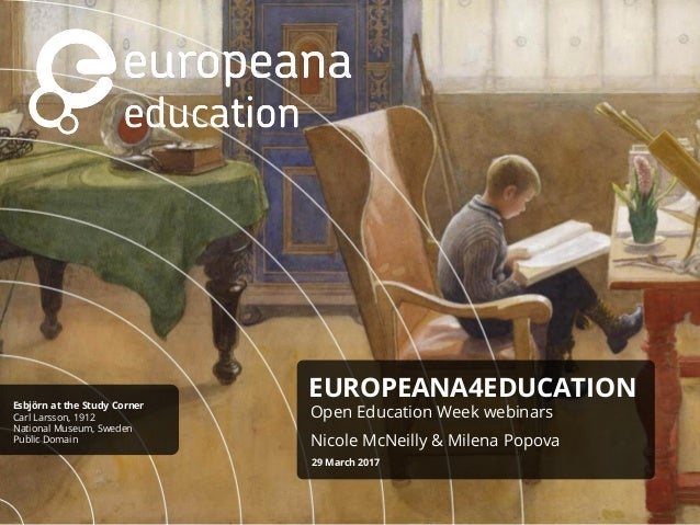 EUROPEANA4EDUCATION Open Education Week webinars Nicole McNeilly & Milena Popova 29 March 2017 Esbjörn at the Study Corner...