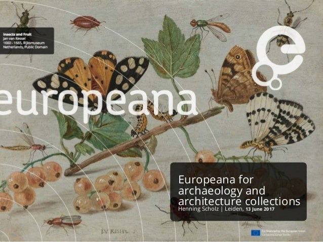 Europeana for archaeology and architecture collectionsHenning Scholz | Leiden, 13 June 2017