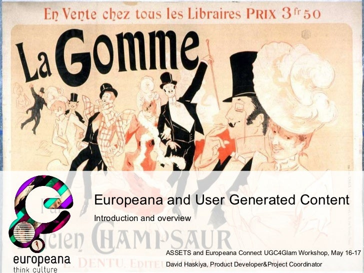 Europeana and User Generated Content Introduction and overview ASSETS and Europeana Connect UGC4Glam Workshop, May 16-17 D...