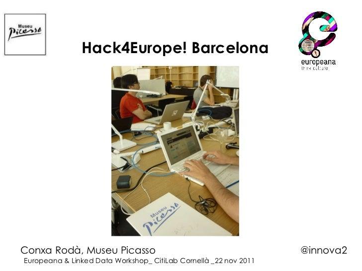 Hack4Europe! Barcelona Conxa Rodà, Museu Picasso @innova2 Europeana & Linked Data Workshop_ CitiLab Cornellà _22 nov 2011