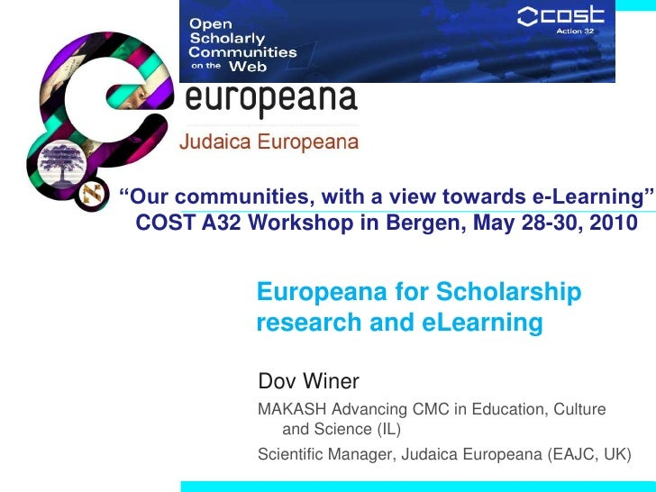 """Our communities, with a view towards e-Learning""  COST A32 Workshop in Bergen, May 28-30, 2010               Europeana fo..."