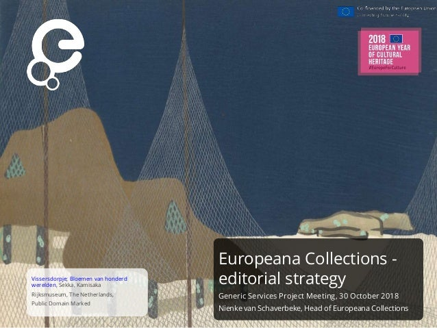 Europeana Collections - editorial strategy Generic Services Project Meeting, 30 October 2018 Nienke van Schaverbeke, Head ...