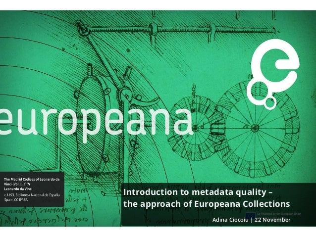 Introduction to metadata quality – the approach of Europeana Collections Adina Ciocoiu | 22 November