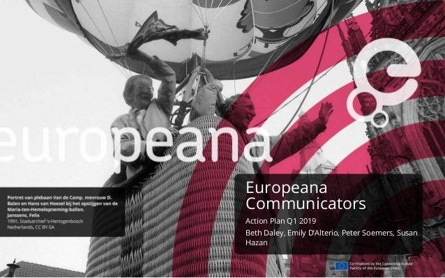 Europeana Communicators Action Plan Q1 2019 Beth Daley, Emily D'Alterio, Peter Soemers, Susan Hazan