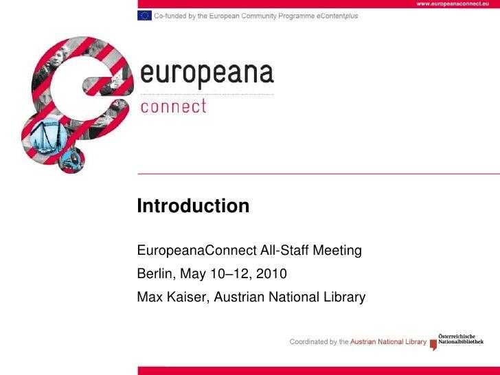 www.europeanaconnect.eu     Introduction  EuropeanaConnect All-Staff Meeting Berlin, May 10–12, 2010 Max Kaiser, Austrian ...