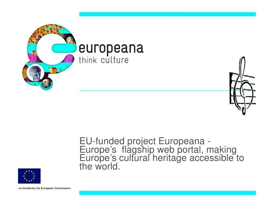 EU-funded project Europeana -                                        Europe's flagship web portal, making                 ...