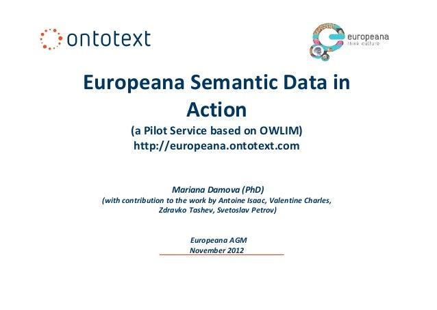 Europeana Semantic Data in         Action         (a Pilot Service based on OWLIM)          http://europeana.ontotext.com ...