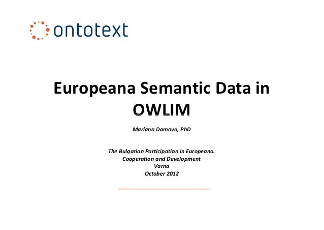 Europeana Semantic Data in         OWLIM               Mariana Damova, PhD      The Bulgarian Participation in Europeana. ...
