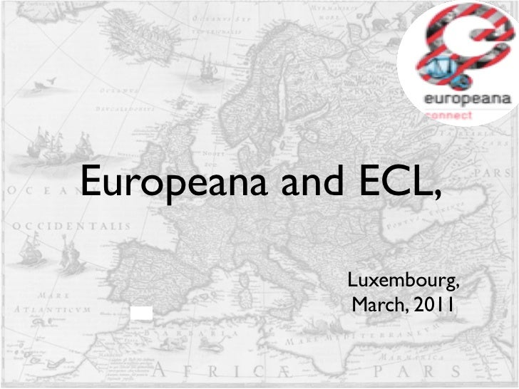 Europeana and ECL,             Luxembourg,             March, 2011