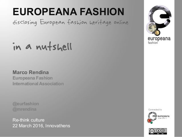 EUROPEANA FASHION disclosing European fashion heritage online in a nutshell Marco Rendina Europeana Fashion International ...