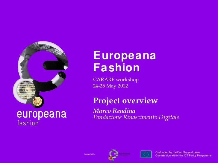 Europeana          Fashion          CARARE workshop          24-25 May 2012          Project overview          Marco Rendi...