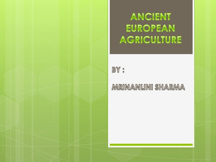 HISTORY OF EUROPEAN    AGRICULTURE   European Agriculture has    undergone significant    developments since the time    ...