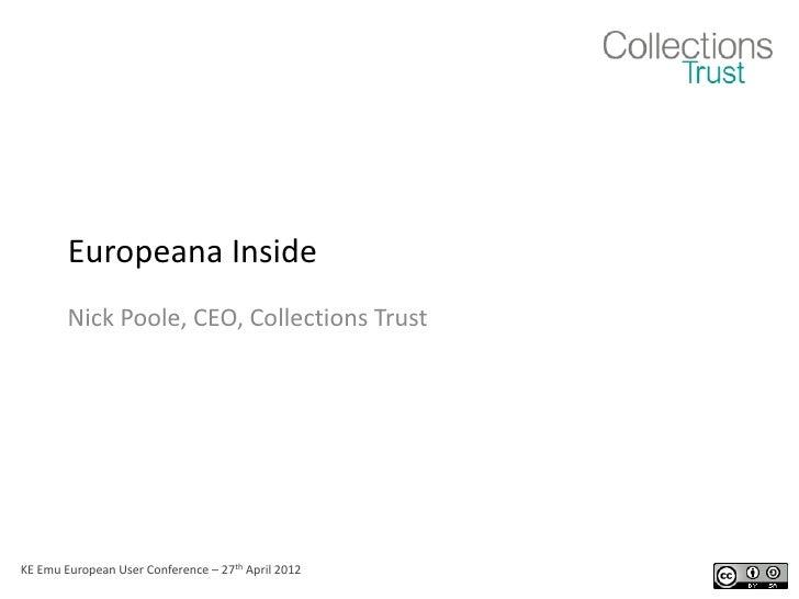 Europeana Inside        Nick Poole, CEO, Collections TrustKE Emu European User Conference – 27th April 2012
