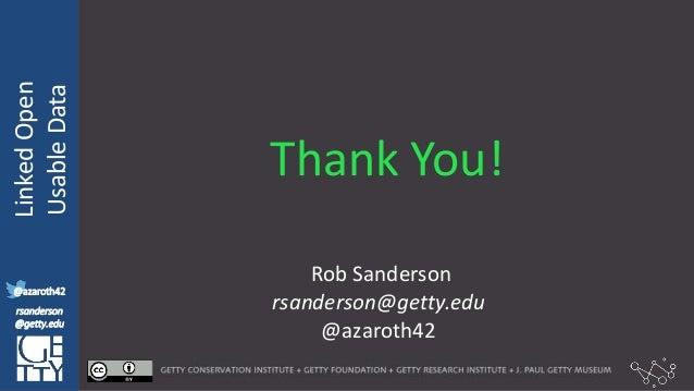 @azaroth42 rsanderson @getty.edu IIIF:Interoperabilituy LinkedOpen UsableData @azaroth42 rsanderson @getty.edu Thank You! ...
