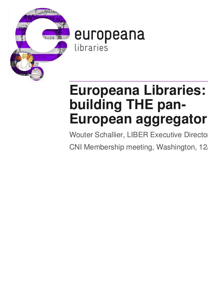 Europeana Libraries:building THE pan-European aggregatorWouter Schallier, LIBER Executive DirectorCNI Membership meeting, ...
