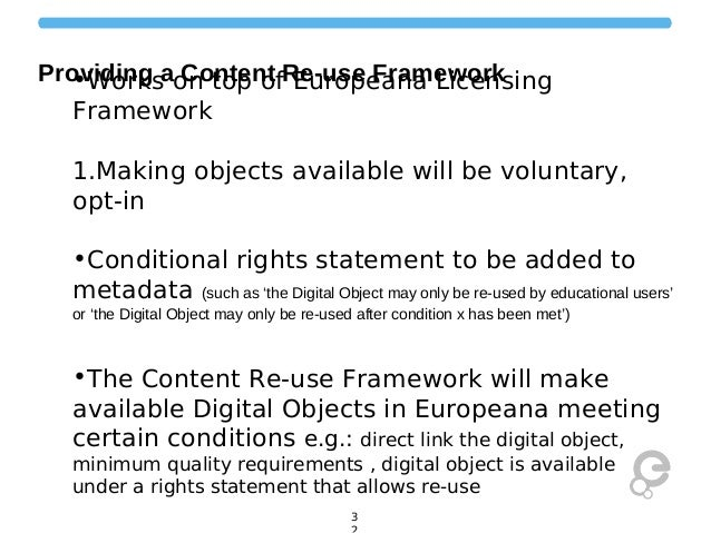 Providing aon top ofRe-use Framework •Works Content Europeana Licensing Framework 1.Making objects available will be volun...
