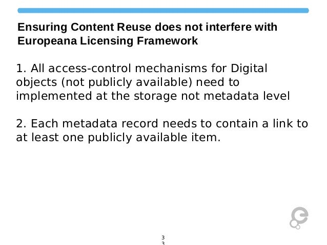 Ensuring Content Reuse does not interfere with Europeana Licensing Framework 1. All access-control mechanisms for Digital ...
