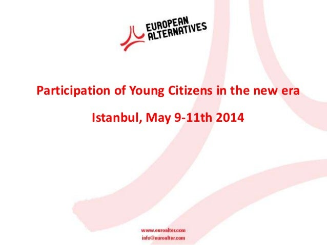 Participation of Young Citizens in the new era Istanbul, May 9-11th 2014
