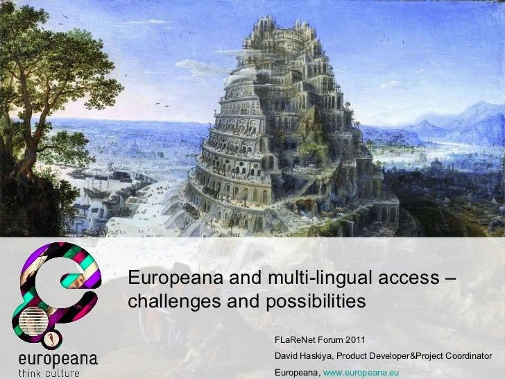 Europeana and multi-lingual access – challenges and possibilities FLaReNet Forum 2011 David Haskiya, Product Developer&Pro...