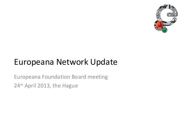 Europeana Network UpdateEuropeana Foundation Board meeting24th April 2013, the Hague