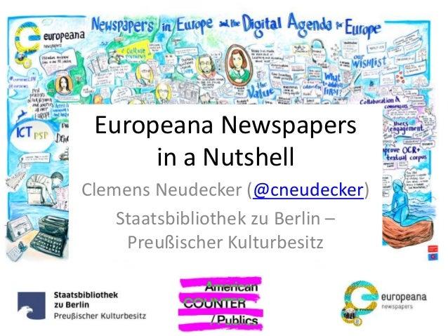 Europeana Newspapers in a Nutshell Clemens Neudecker (@cneudecker) Staatsbibliothek zu Berlin – Preußischer Kulturbesitz