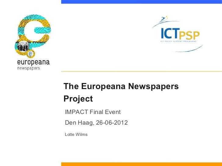 The Europeana NewspapersProjectIMPACT Final EventDen Haag, 26-06-2012Lotte Wilms