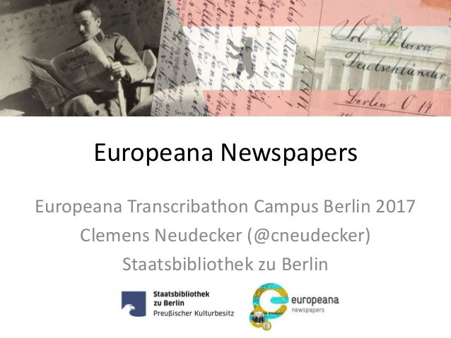 Europeana Newspapers Europeana Transcribathon Campus Berlin 2017 Clemens Neudecker (@cneudecker) Staatsbibliothek zu Berlin