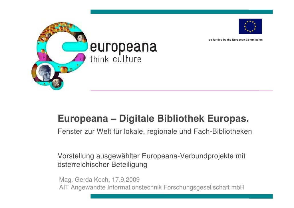 co-funded by the European Commission     Europeana – Digitale Bibliothek Europas. Fenster zur Welt für lokale, regionale u...