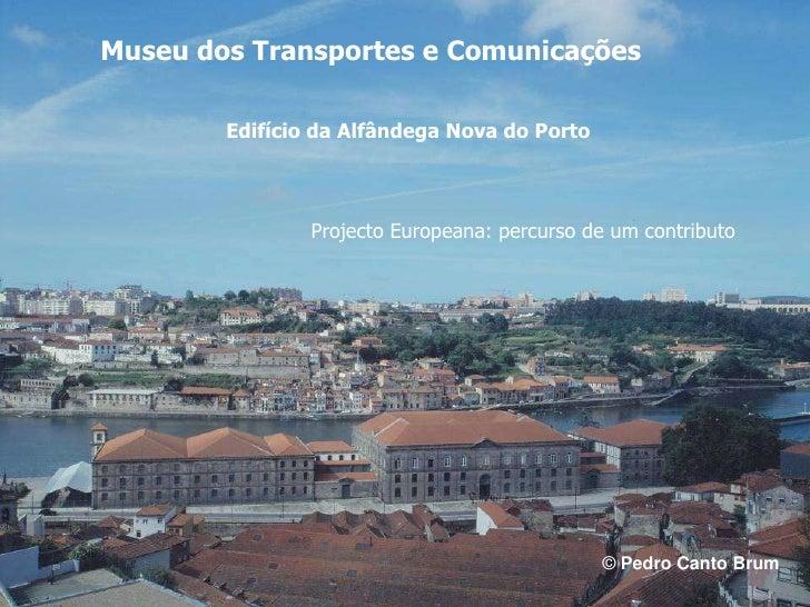 Museu dos Transportes e Comunicações<br />Edifício da Alfândega Nova do Porto<br />Projecto Europeana: percurso de um cont...