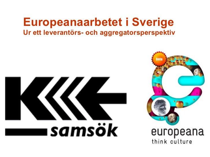 Europeanaarbetet i Sverige   Ur ett leverantörs- och aggregatorsperspektiv