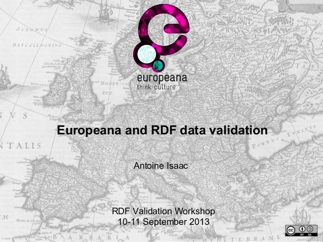 Europeana and RDF data validation Antoine Isaac RDF Validation Workshop 10-11 September 2013