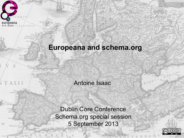 Europeana and schema.org Antoine Isaac Dublin Core Conference Schema.org special session 5 September 2013