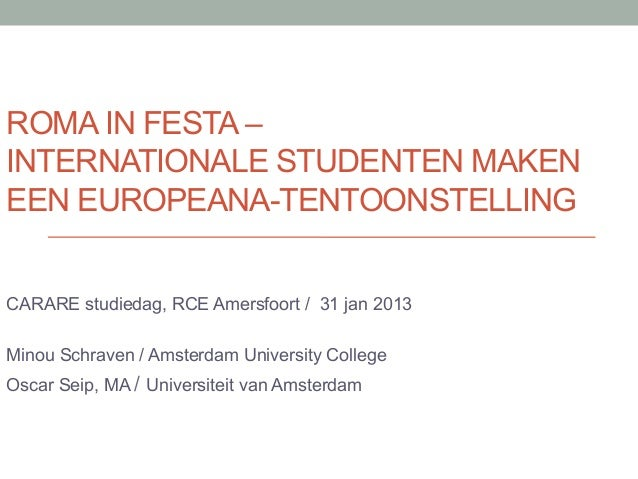 ROMA IN FESTA –INTERNATIONALE STUDENTEN MAKENEEN EUROPEANA-TENTOONSTELLINGCARARE studiedag, RCE Amersfoort / 31 jan 2013Mi...