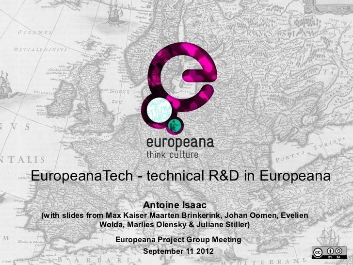 EuropeanaTech - technical R&D in Europeana                           Antoine Isaac (with slides from Max Kaiser Maarten Br...