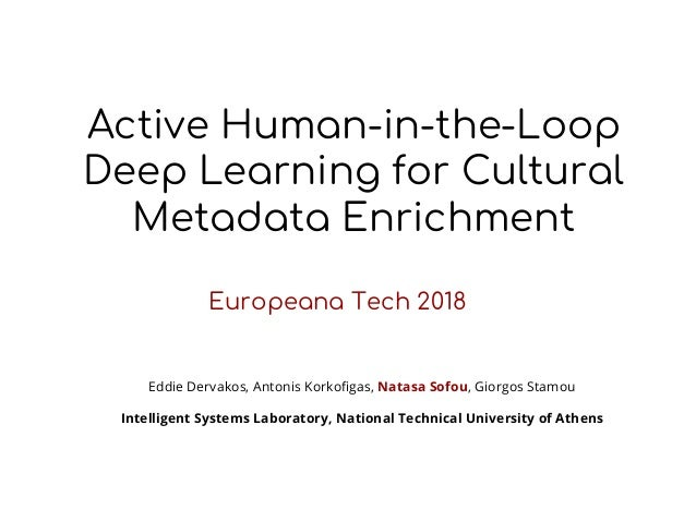 Active Human-in-the-Loop Deep Learning for Cultural Metadata Enrichment Europeana Tech 2018 Eddie Dervakos, Antonis Korkof...