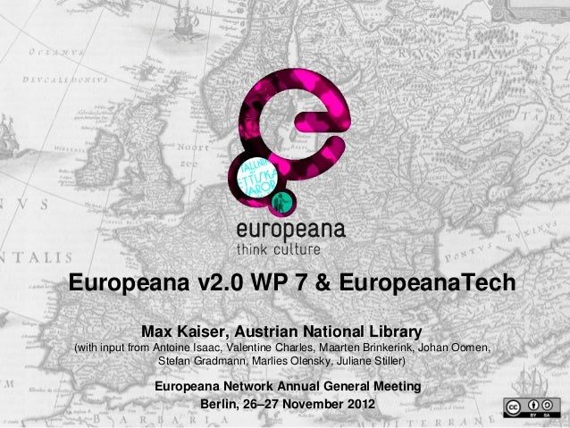 Europeana v2.0 WP 7 & EuropeanaTech             Max Kaiser, Austrian National Library(with input from Antoine Isaac, Valen...