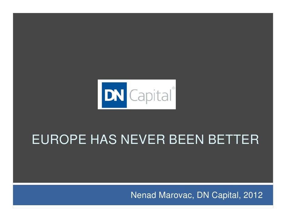 EUROPE HAS NEVER BEEN BETTER            Nenad Marovac, DN Capital, 2012
