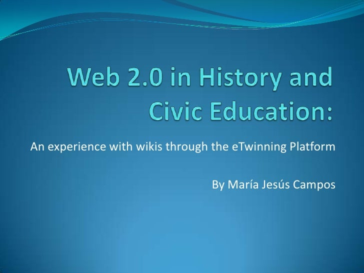 Web 2.0 in History and CivicEducation:<br />An experiencewithwikisthrough the eTwinningPlatform<br />By María Jesús Campos...
